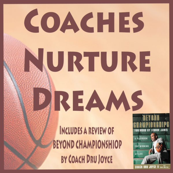Beyond Championships: Coaches Nurture Dreams