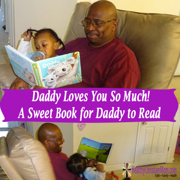 Daddy Loves You So Much! – A Sweet Book for Daddy to Read