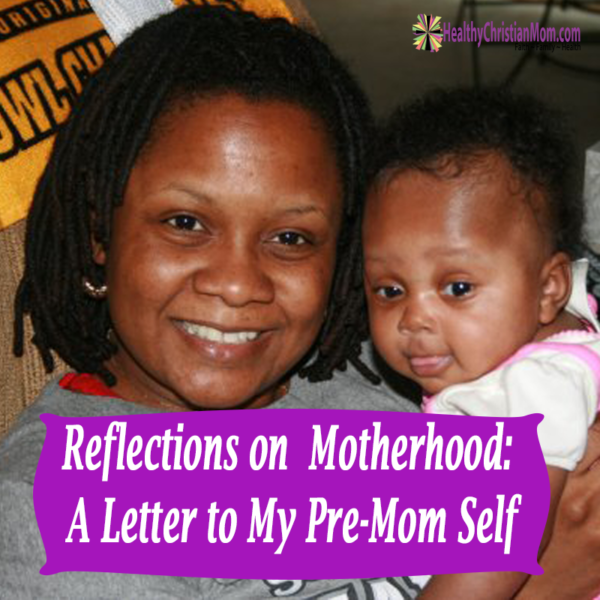 Reflections on Motherhood: A Letter to my Pre-Mom Self