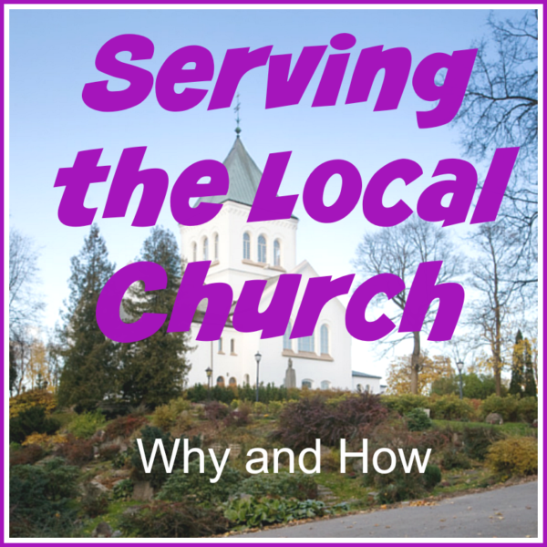 Serving the Local Church: Why and How